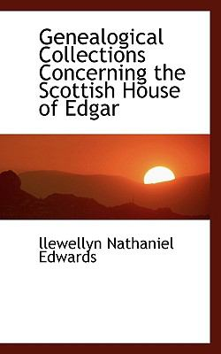 Genealogical Collections Concerning the Scottish House of Edgar  N/A 9781116666472 Front Cover