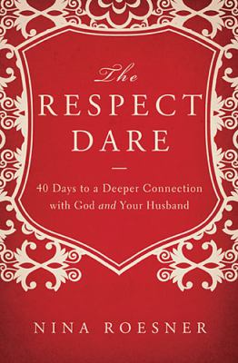 Respect Dare 40 Days to a Deeper Connection with God and Your Husband  2012 9781400204472 Front Cover