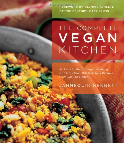 Complete Vegan Kitchen An Introduction to Vegan Cooking with More Than 300 Delicious Recipes-From Easy to Elegant  2007 9781401603472 Front Cover