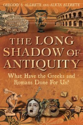 Long Shadow of Antiquity What Have the Greeks and Romans Done for Us?  2012 edition cover