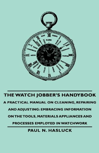 Watch Jobber's Handybook - a Practical Manual on Cleaning, Repairing and Adjusting Embracing Information on the Tools, Materials Appliances and P  2008 edition cover