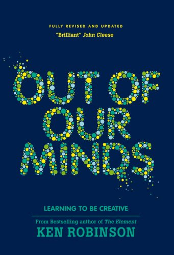 Out of Our Minds Learning to Be Creative 2nd 2011 edition cover