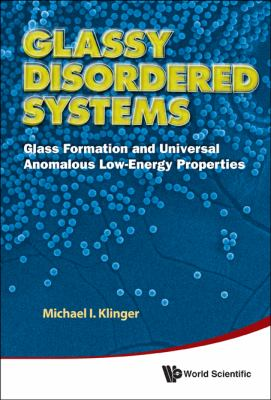 Glassy Disordered Systems: Glass Formation and Universal Anomalous Low-energy Properties  2012 edition cover