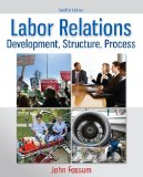 Labor Relations Development, Structure, Process 12th 2015 9780077862473 Front Cover