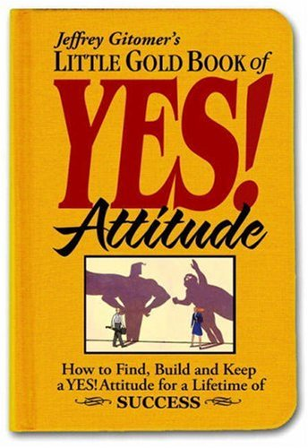 Little Gold Book of YES! Attitude How to Find, Build and Keep a YES! Attitude for a Lifetime of Success  2007 edition cover