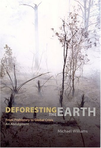 Deforesting the Earth From Prehistory to Global Crisis, an Abridgment  2006 (Abridged) 9780226899473 Front Cover