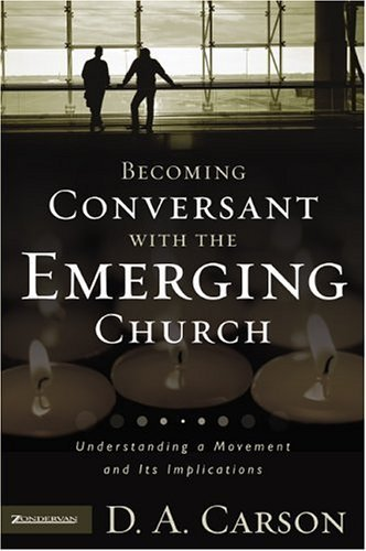 Becoming Conversant with the Emerging Church Understanding a Movement and Its Implications  2005 edition cover