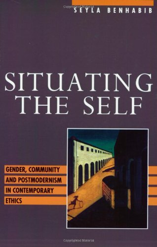 Situating the Self Gender, Community, and Postmodernism in Contemporary Ethics  1992 9780415905473 Front Cover