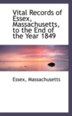 Vital Records of Essex, Massachusetts, to the End of the Year 1849:   2008 edition cover