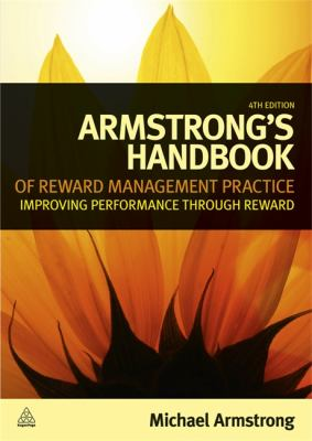 Armstrong's Handbook of Reward Management Practice Improving Performance Through Reward 4th 2013 9780749466473 Front Cover