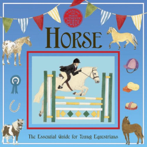 Horse: a Genuine and Authentic Guide The Essential Guide for Young Equestrians N/A 9780763635473 Front Cover