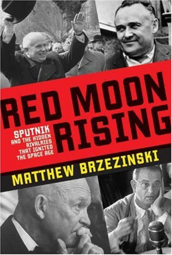 Red Moon Rising Sputnik and the Hidden Rivalries That Ignited the Space Age  2007 edition cover