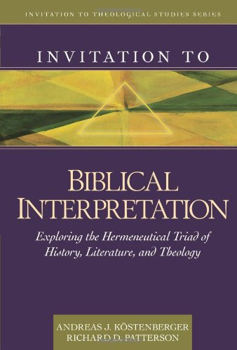 Invitation to Biblical Interpretation Exploring the Hermeneutical Triad of History, Literature, and Theology  2011 edition cover