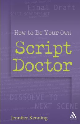 How to Be Your Own Script Doctor   2006 9780826417473 Front Cover