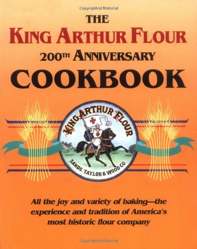 King Arthur Flour 200th Anniversary Cookbook A Book of the Month Club Selection 200th 1992 (Anniversary) 9780881502473 Front Cover