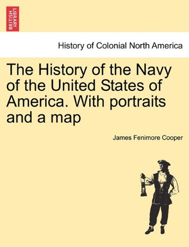 History of the Navy of the United States of America with Portraits and a Map  N/A 9781241453473 Front Cover