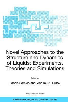 Novel Approaches to the Structure and Dynamics of Liquids Experiments, Theories and Simulations  2004 9781402018473 Front Cover