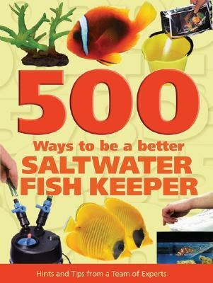 Better Saltwater Fishkeeper Hints and Tips from a Team of Experts  2005 9781554070473 Front Cover