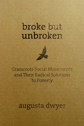 Broke but Unbroken Grassroots Social Movements and Their Radical Solutions to Poverty  2011 edition cover