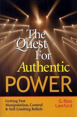 Quest for Authentic Power Getting Past Manipulation, Control, and Self-Limiting Beliefs  2002 edition cover
