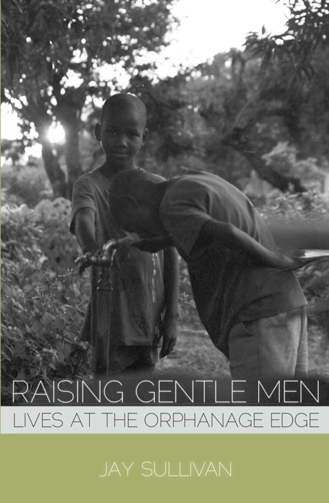 Raising Gentle Men: Lives at the Orphanage Edge 1st 9781934074473 Front Cover