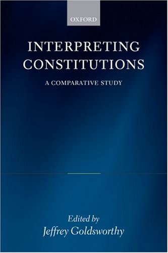 Interpreting Constitutions A Comparative Study  2007 9780199226474 Front Cover