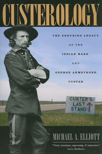 Custerology The Enduring Legacy of the Indian Wars and George Armstrong Custer  2008 edition cover