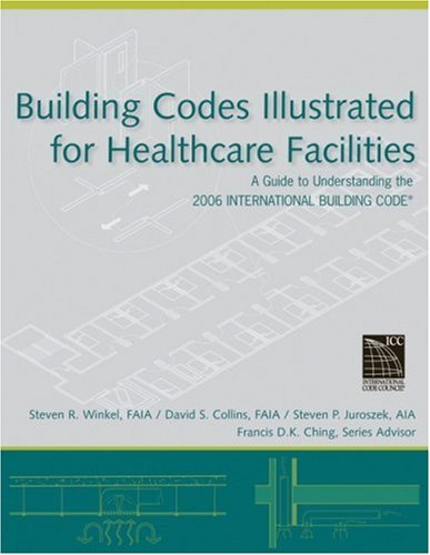 Building Codes Illustrated for Healthcare Facilities A Guide to Understanding the 2006 International Building Code  2007 edition cover