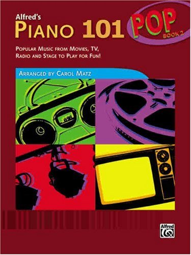 Alfred's Piano 101 Pop, Bk 2 Popular Music from Movies, TV, Radio and Stage to Play for Fun!  2008 edition cover