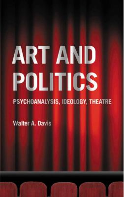 Art and Politics Psychoanalysis, Ideology, Theatre N/A 9780745326474 Front Cover