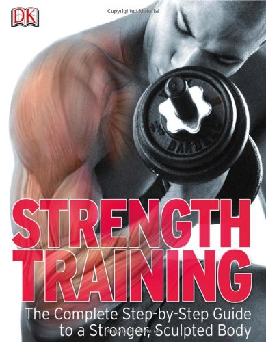 Strength Training The Complete Step-by-Step Guide to a Stronger, Sculpted Body N/A edition cover