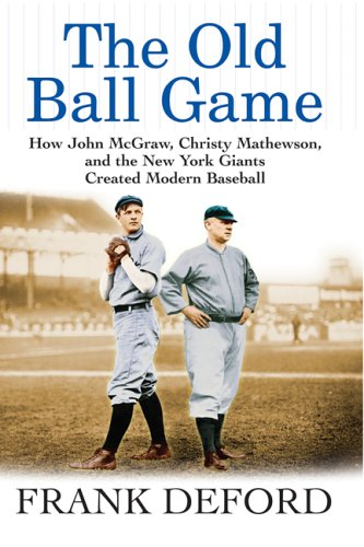 Old Ball Game How John McGraw, Christy Mathewson, and the New York Giants Created Modern Baseball N/A edition cover