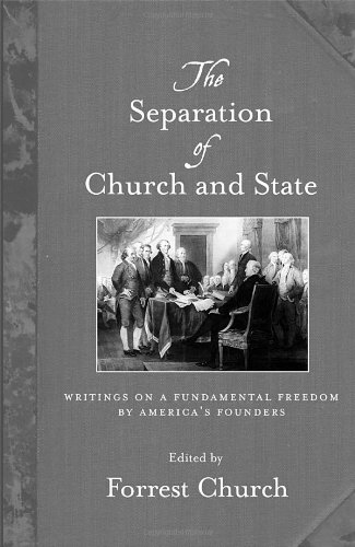 Separation of Church and State Writings on a Fundamental Freedom by America's Founders  2011 edition cover