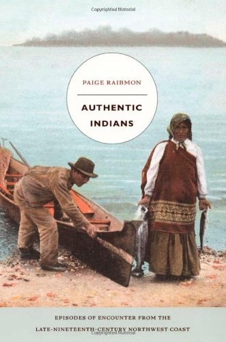 Authentic Indians Episodes of Encounter from the Late-Nineteenth-Century Northwest Coast  2005 edition cover