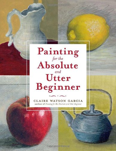 Painting for the Absolute and Utter Beginner   2009 edition cover