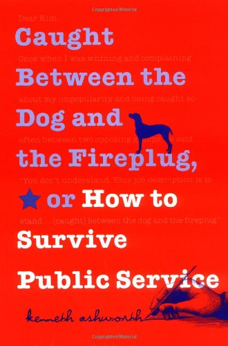 Caught Between the Dog and the Fireplug, or How to Survive Public Service   2001 edition cover