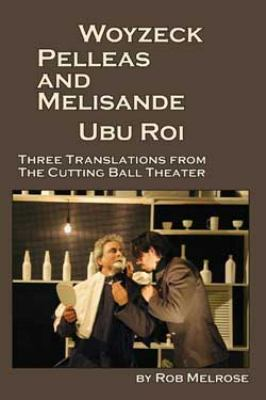 Woyzeck, Pelleas and Melisande, Ubu Roi New Translations from the Cutting Ball Theater N/A edition cover