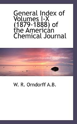 General Index of Volumes I-X of the American Chemical Journal N/A 9781115218474 Front Cover