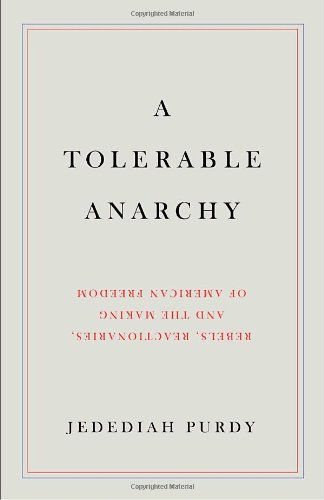 Tolerable Anarchy Rebels, Reactionaries, and the Making of American Freedom  2009 9781400044474 Front Cover