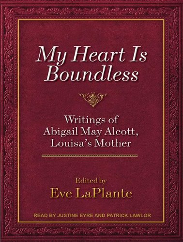 My Heart Is Boundless: Writings of Abigail May Alcott, Louisa's Mother  2012 edition cover