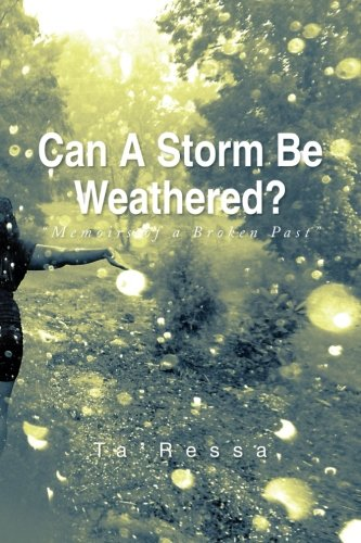 Can a Storm Be Weathered? Memoirs of a Broken Past  2013 9781483665474 Front Cover