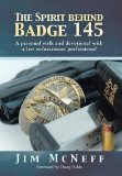 Spirit Behind Badge 145 A Personal Walk and Devotional with a Law Enforcement Professional  2013 9781490818474 Front Cover
