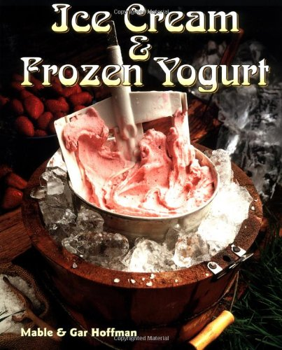 Ice Cream and Frozen Yogurt   2000 (Revised) 9781555612474 Front Cover