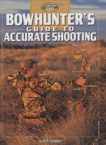Bowhunter's Guide to Accurate Shooting   2005 9781589231474 Front Cover
