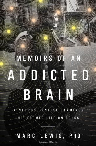 Memoirs of an Addicted Brain A Neuroscientist Examines His Former Life on Drugs N/A 9781610391474 Front Cover