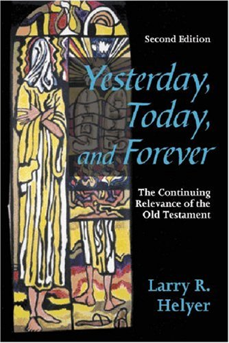 Yesterday, Today, and Forever The Continuing Relevance of the Old Testament 2nd 2004 edition cover