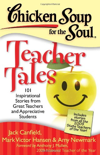 Chicken Soup for the Soul: Teacher Tales 101 Inspirational Stories from Great Teachers and Appreciative Students  2013 9781935096474 Front Cover