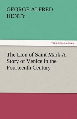 Lion of Saint Mark a Story of Venice in the Fourteenth Century  N/A 9783842484474 Front Cover