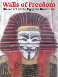 Walls of Freedom Street Art of the Egyptian Revolution  2014 9783937946474 Front Cover