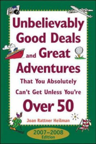 Unbelievably Good Deals and Great Adventures That You Absolutely Can't Get Unless You're Over 50  17th 2007 (Revised) 9780071477475 Front Cover